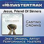 Casting Crowns Jesus, Friend Of Sinners [Performance Tracks]
