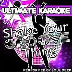Soul Deep Ultimate Karaoke: Shake Your Groove Thing