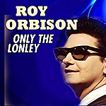 Roy Orbison Only The Lonley