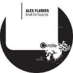 Alex Flatner Break The House Ep