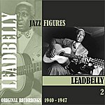 Leadbelly Jazz Figures / Leadbelly (1940-1947), Volume 2