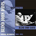 Blind John Davis Jazz Figures / Blind John Davis , (1938 - 1953)