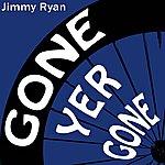 Jimmy Ryan Gone Yer Gone
