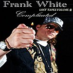 """Frank Lee White Complicated """"lost Tapes 2″"""