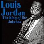 Louis Jordan Louis Jordan: The King Of The Jukebox