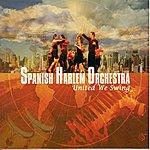 Spanish Harlem Orchestra United We Swing