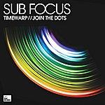 Sub-Focus Timewarp / Join The Dots