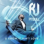 RJ U Know It Ain't Love (Featuring Pitbull)