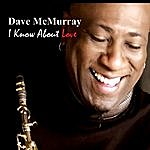 Dave McMurray I Know About Love