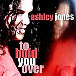 Ashley Jones To Hold You Over - Ep