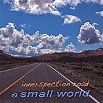 Small World Innerspection Road