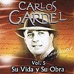 Carlos Gardel Carlos Gardel Su Vida Y Su Obra Volume 5