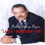 Pastor Anthony Rogers 'lord I Worship You'