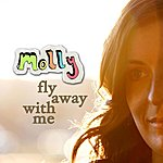 Molly Fly Away With Me