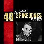 Spike Jones 49 Essential Spike Jones Classics