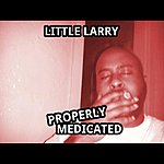 Little Larry Properly Medicated