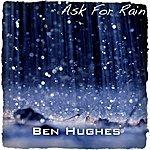 Ben Hughes Ask For Rain