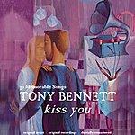 Tony Bennett Kiss You (30 Memorable Songs)