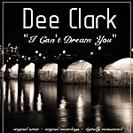 Dee Clark I Can't Dream You