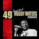 Muddy Waters 49 Essential Muddy Waters Classics