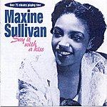 Maxine Sullivan Say It With A Kiss