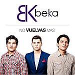 Be-Ka No Vuelvas Mas - Single
