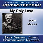 Matt Maher My Only Love [Performance Tracks]