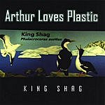 Arthur Loves Plastic King Shag