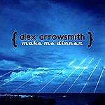 Alex Arrowsmith Make Me Dinner Ep