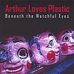 Arthur Loves Plastic Beneath The Watchful Eyes