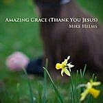 Mike Helms Amazing Grace (Thank You Jesus)- Single
