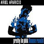 Ariel Aparicio Pretty In Pink (House Mix)