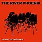 River Phoenix I'm Usa, You're Canada