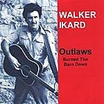 Walker Ikard Outlaws Burned The Barn Down