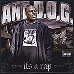 Ant D.O.G. Its A Rap