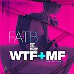 Fat B Wtf+Mf