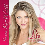 Susan Kay Wyatt Life Is The Party