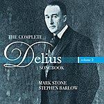 Mark Stone The Complete Delius Songbook (Volume 2)