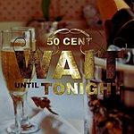 50 Cent Wait Until Tonight (Edited Version)