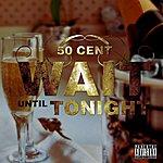50 Cent Wait Until Tonight (Explicit Version)