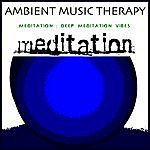 Ambient Music Therapy Meditation: Deep Meditation Vibes