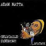 Adam Matta Only Child Syndrome