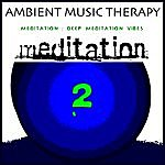 Ambient Music Therapy Meditation : Deep Meditation Vibes 2
