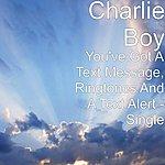 Charlie Boy You've Got A Text Message, Ringtones And A Text Alert - Single