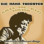 Big Mama Thornton Call Me Big Mama