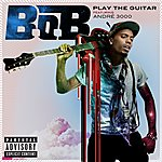 B.o.B Play The Guitar (Feat. André 3000) (Parental Advisory)