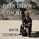 David Stephens Rain Down On Me