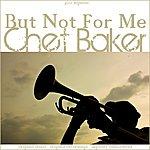 Chet Baker But Not For Me