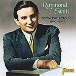 Raymond Scott Toonerville Trolly : 1940 - 1944