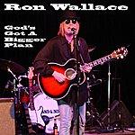 Ron Wallace God's Got A Bigger Plan